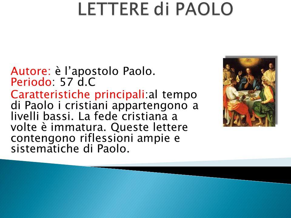 Autore: è lapostolo Paolo. Periodo: 57 d.C Caratteristiche principali:al tempo di Paolo i cristiani appartengono a livelli bassi. La fede cristiana a