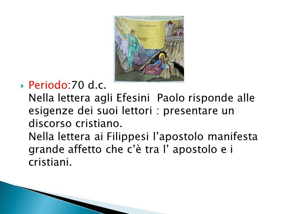 Periodo:70 d.c. Nella lettera agli Efesini Paolo risponde alle esigenze dei suoi lettori : presentare un discorso cristiano. Nella lettera ai Filippes