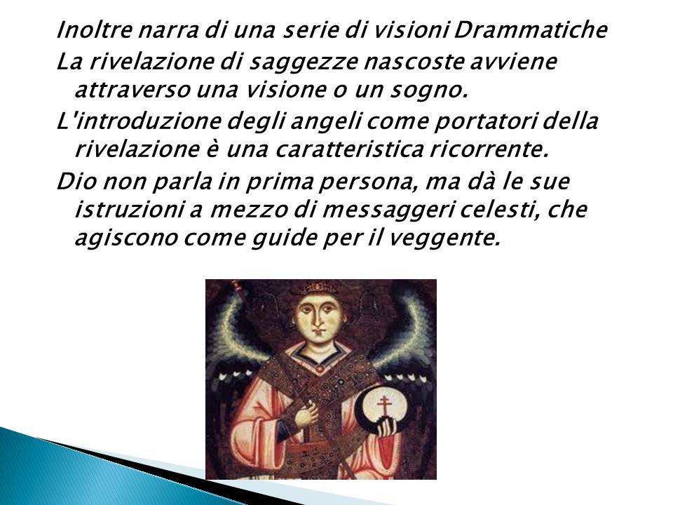 Inoltre narra di una serie di visioni Drammatiche La rivelazione di saggezze nascoste avviene attraverso una visione o un sogno. L'introduzione degli