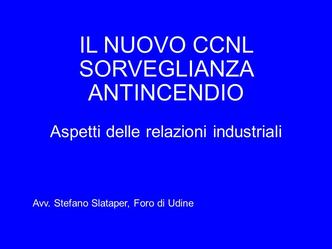 IL NUOVO CCNL SORVEGLIANZA ANTINCENDIO Aspetti delle relazioni industriali Avv. Stefano Slataper, Foro di Udine