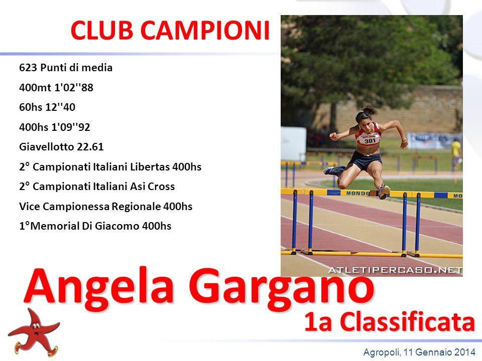 Agropoli, 11 Gennaio 2014 1a Classificata Angela Gargano CLUB CAMPIONI 623 Punti di media 400mt 1'02''88 60hs 12''40 400hs 1'09''92 Giavellotto 22.61