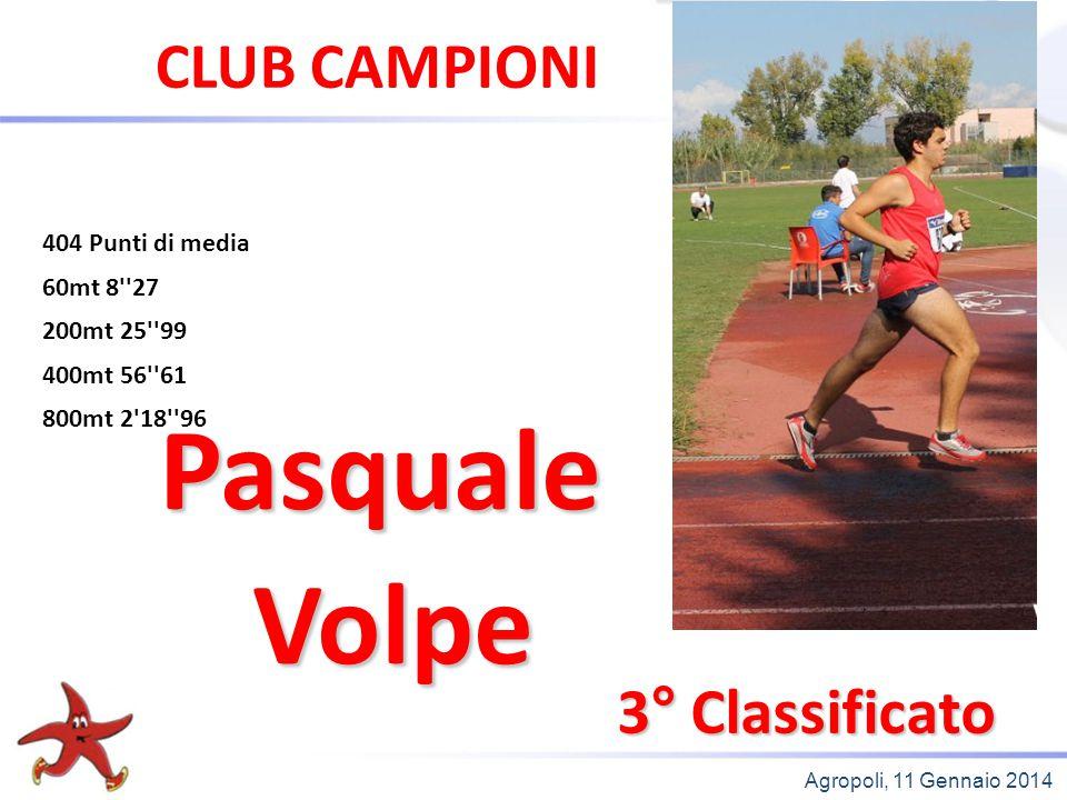 Agropoli, 11 Gennaio 2014 3° Classificato Pasquale Volpe Volpe CLUB CAMPIONI 404 Punti di media 60mt 8''27 200mt 25''99 400mt 56''61 800mt 2'18''96