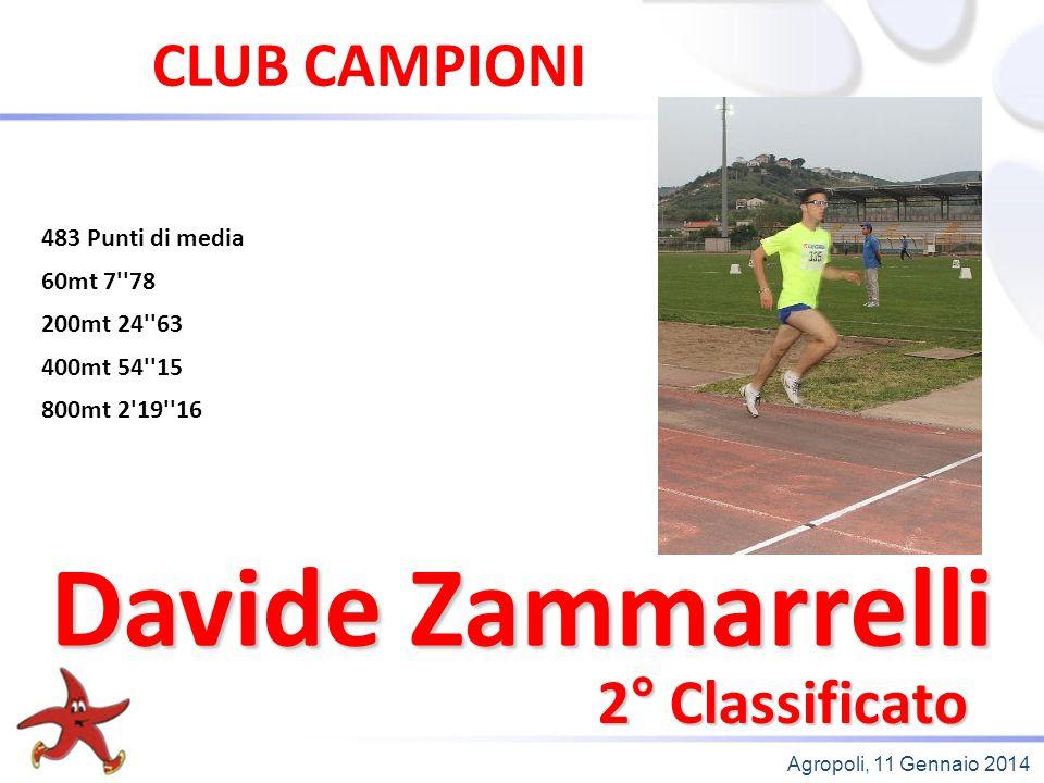 Agropoli, 11 Gennaio 2014 2° Classificato Davide Zammarrelli CLUB CAMPIONI 483 Punti di media 60mt 7''78 200mt 24''63 400mt 54''15 800mt 2'19''16