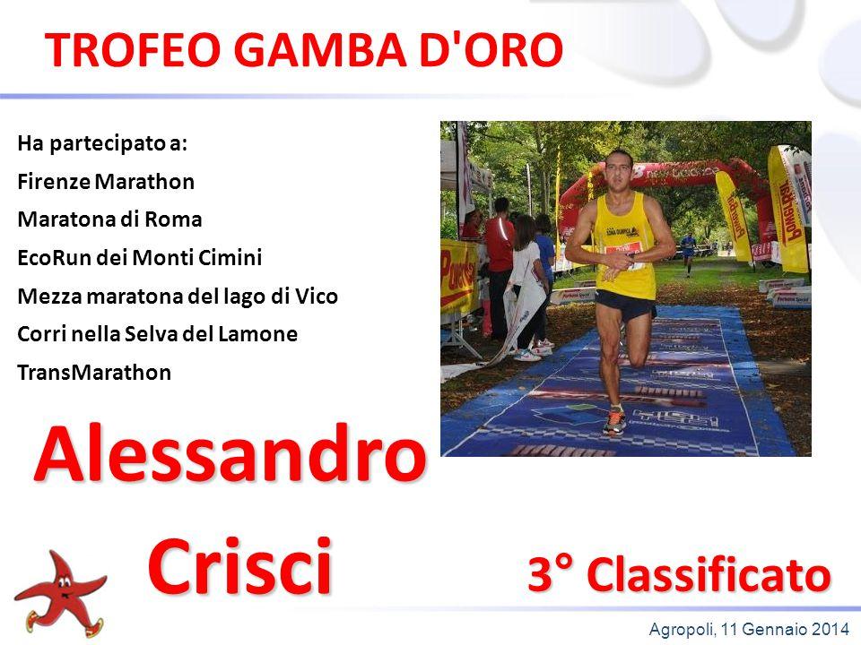 Agropoli, 11 Gennaio 2014 TROFEO GAMBA D'ORO 3° Classificato Ha partecipato a: Firenze Marathon Maratona di Roma EcoRun dei Monti Cimini Mezza maraton