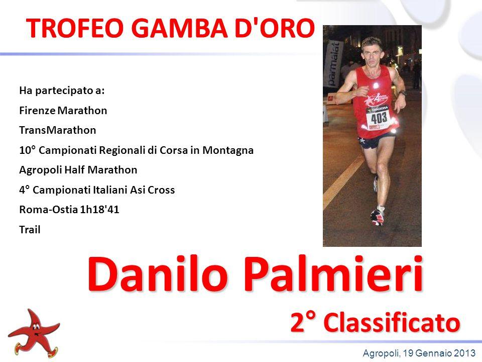 Agropoli, 11 Gennaio 2014 1° Classificato Ha partecipato a: Firenze Marathon 4° Campionati Provinciali su strada Transmarathon 13°Camp.