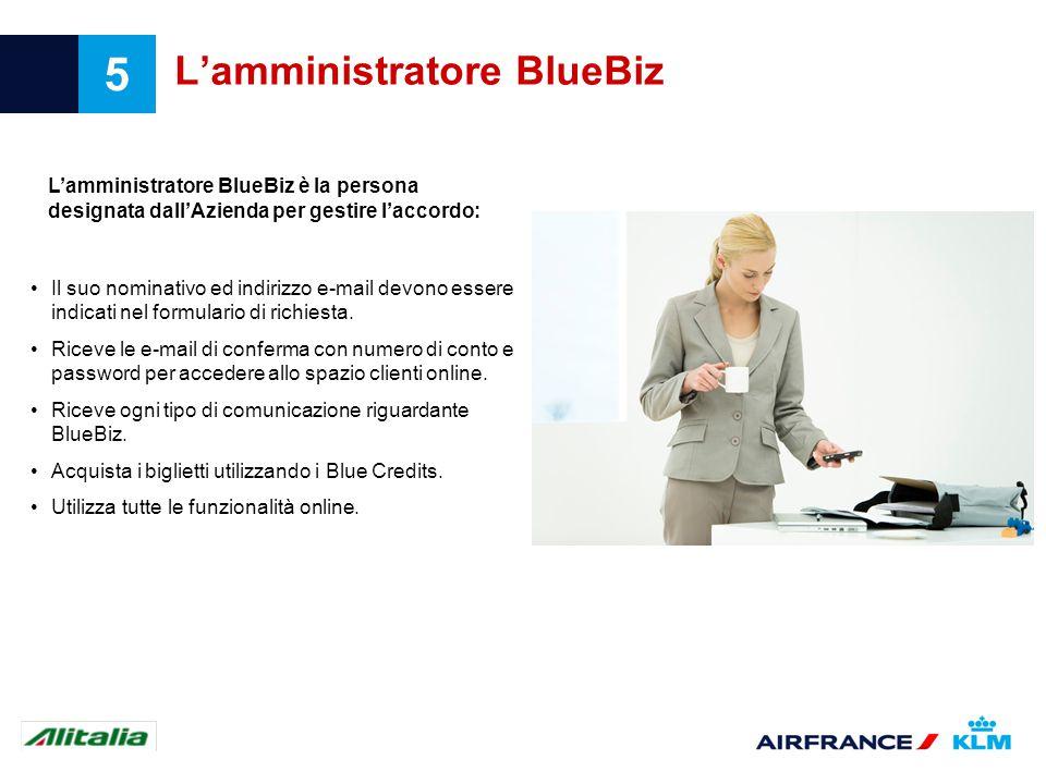 5 Lamministratore BlueBiz Il suo nominativo ed indirizzo e-mail devono essere indicati nel formulario di richiesta. Riceve le e-mail di conferma con n