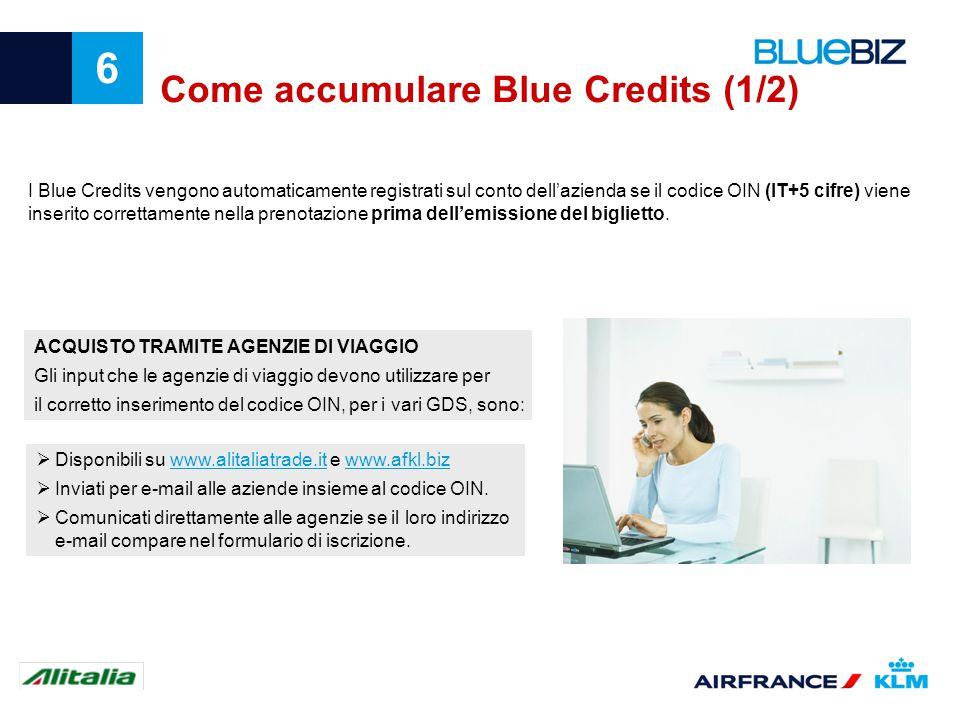 6 Come accumulare Blue Credits (1/2) I Blue Credits vengono automaticamente registrati sul conto dellazienda se il codice OIN (IT+5 cifre) viene inser