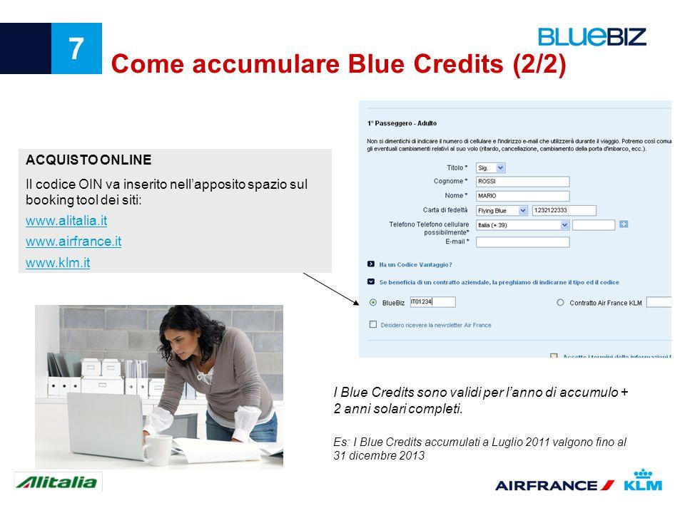 7 Come accumulare Blue Credits (2/2) ACQUISTO ONLINE Il codice OIN va inserito nellapposito spazio sul booking tool dei siti: www.alitalia.it www.airf