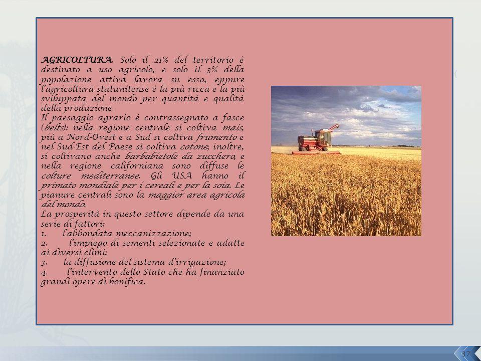 AGRICOLTURA. Solo il 21% del territorio è destinato a uso agricolo, e solo il 3% della popolazione attiva lavora su esso, eppure l'agricoltura statuni
