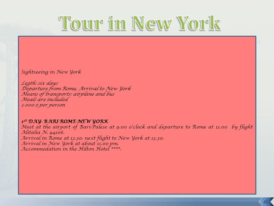Sightseeing in New York Legth: six days Departure from Rome, Arrival to New York Means of transports: airplane and bus Meals are included 1.000 $ per person 1 st DAY- BARI-ROME-NEW YORK Meet at the airport of Bari-Palese at 9.00 o'clock and departure to Rome at 11.00 by flight Alitalia N.