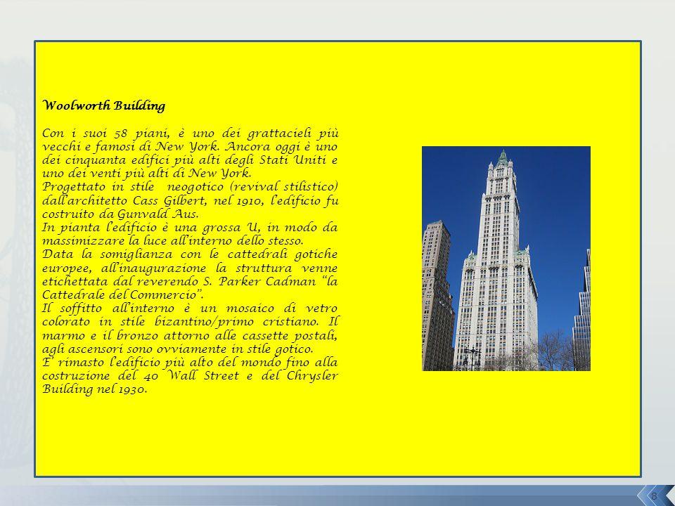 Woolworth Building Con i suoi 58 piani, è uno dei grattacieli più vecchi e famosi di New York. Ancora oggi è uno dei cinquanta edifici più alti degli