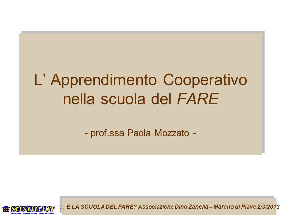 L' Apprendimento Cooperativo nella scuola del FARE - prof.ssa Paola Mozzato - … E LA SCUOLA DEL FARE.
