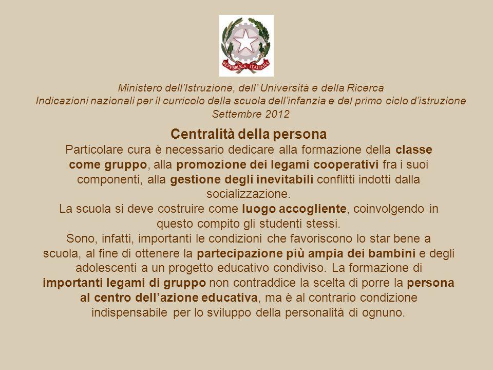 Centralità della persona Particolare cura è necessario dedicare alla formazione della classe come gruppo, alla promozione dei legami cooperativi fra i suoi componenti, alla gestione degli inevitabili conflitti indotti dalla socializzazione.