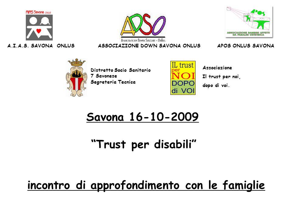 """Associazione Il trust per noi, dopo di voi. Distretto Socio Sanitario 7 Savonese Segreteria Tecnica Savona 16-10-2009 """"Trust per disabili"""" incontro di"""
