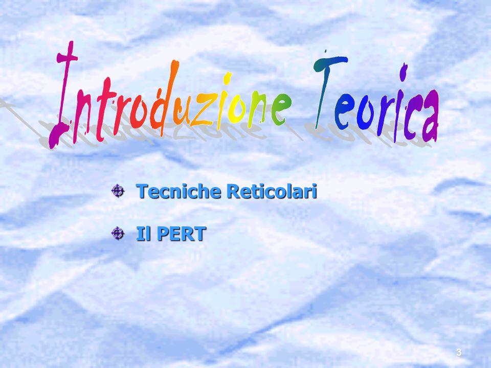 3 Tecniche Reticolari Tecniche Reticolari Il PERT Il PERT