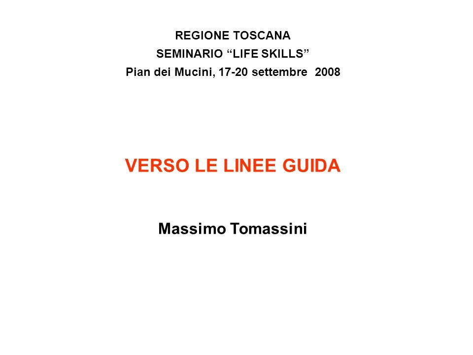 REGIONE TOSCANA SEMINARIO LIFE SKILLS Pian dei Mucini, 17-20 settembre 2008 VERSO LE LINEE GUIDA Massimo Tomassini
