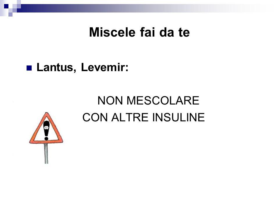  Lantus, Levemir: NON MESCOLARE CON ALTRE INSULINE Miscele fai da te