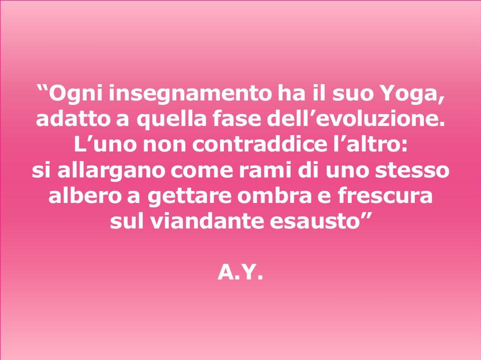 """""""Ogni insegnamento ha il suo Yoga, adatto a quella fase dell'evoluzione. L'uno non contraddice l'altro: si allargano come rami di uno stesso albero a"""