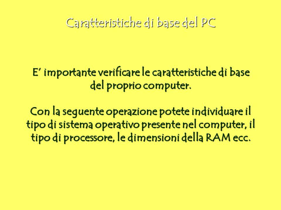 Caratteristiche di base del PC E' importante verificare le caratteristiche di base del proprio computer. Con la seguente operazione potete individuare