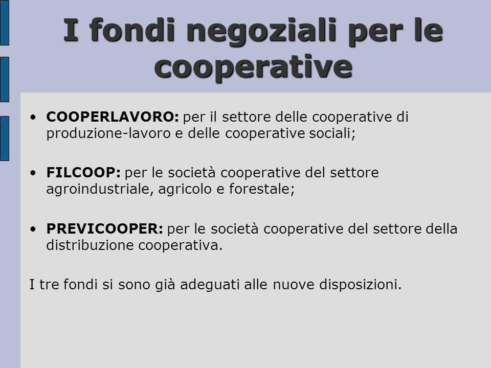 I fondi negoziali per le cooperative •COOPERLAVORO: per il settore delle cooperative di produzione-lavoro e delle cooperative sociali; •FILCOOP: per l