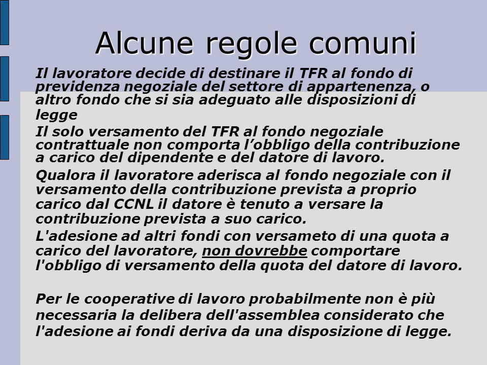 Alcune regole comuni Il lavoratore decide di destinare il TFR al fondo di previdenza negoziale del settore di appartenenza, o altro fondo che si sia a