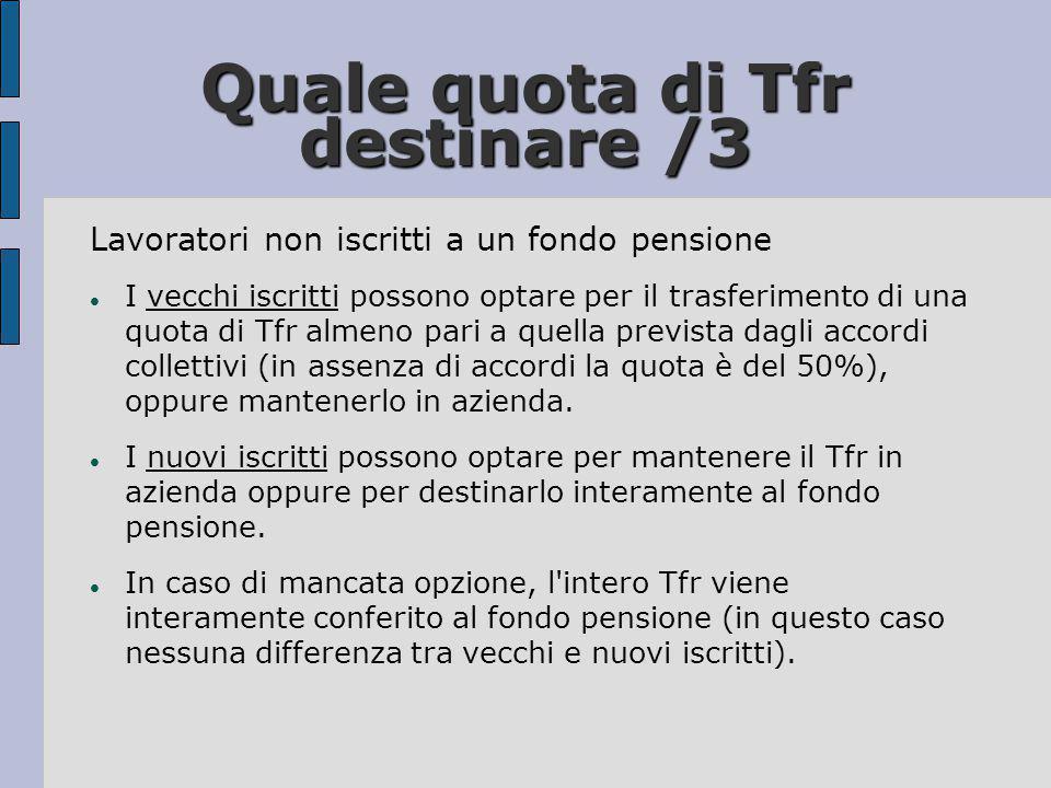 Quale quota di Tfr destinare /3 Lavoratori non iscritti a un fondo pensione  I vecchi iscritti possono optare per il trasferimento di una quota di Tf
