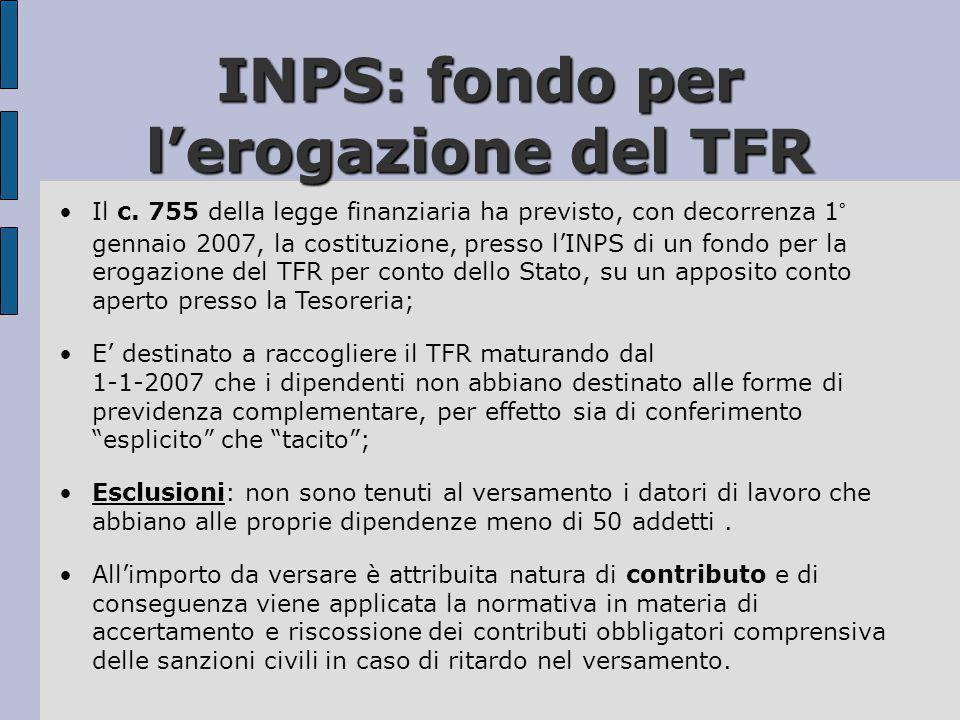 INPS: fondo per l'erogazione del TFR •Il c. 755 della legge finanziaria ha previsto, con decorrenza 1° gennaio 2007, la costituzione, presso l'INPS di