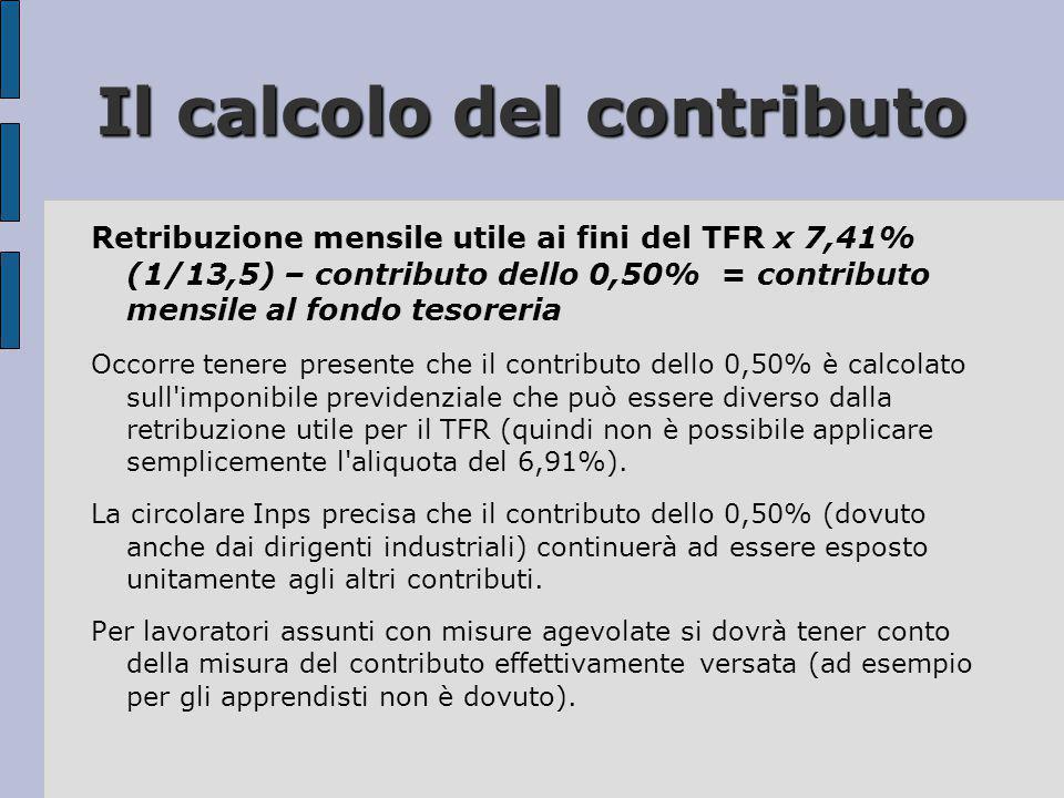 Il calcolo del contributo Retribuzione mensile utile ai fini del TFR x 7,41% (1/13,5) – contributo dello 0,50% = contributo mensile al fondo tesoreria