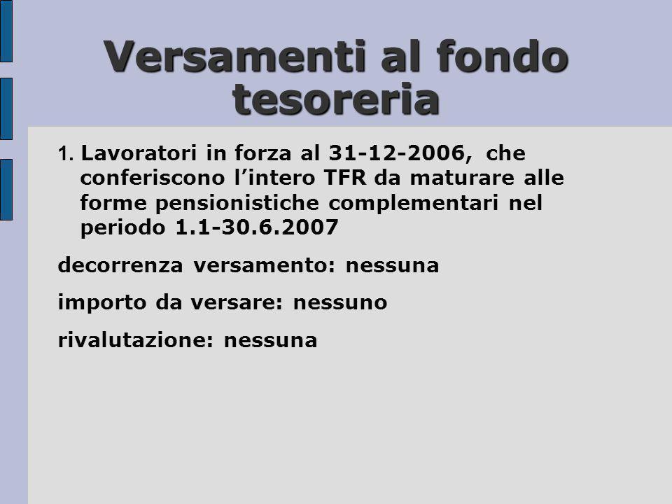 Versamenti al fondo tesoreria 1. Lavoratori in forza al 31-12-2006, che conferiscono l'intero TFR da maturare alle forme pensionistiche complementari