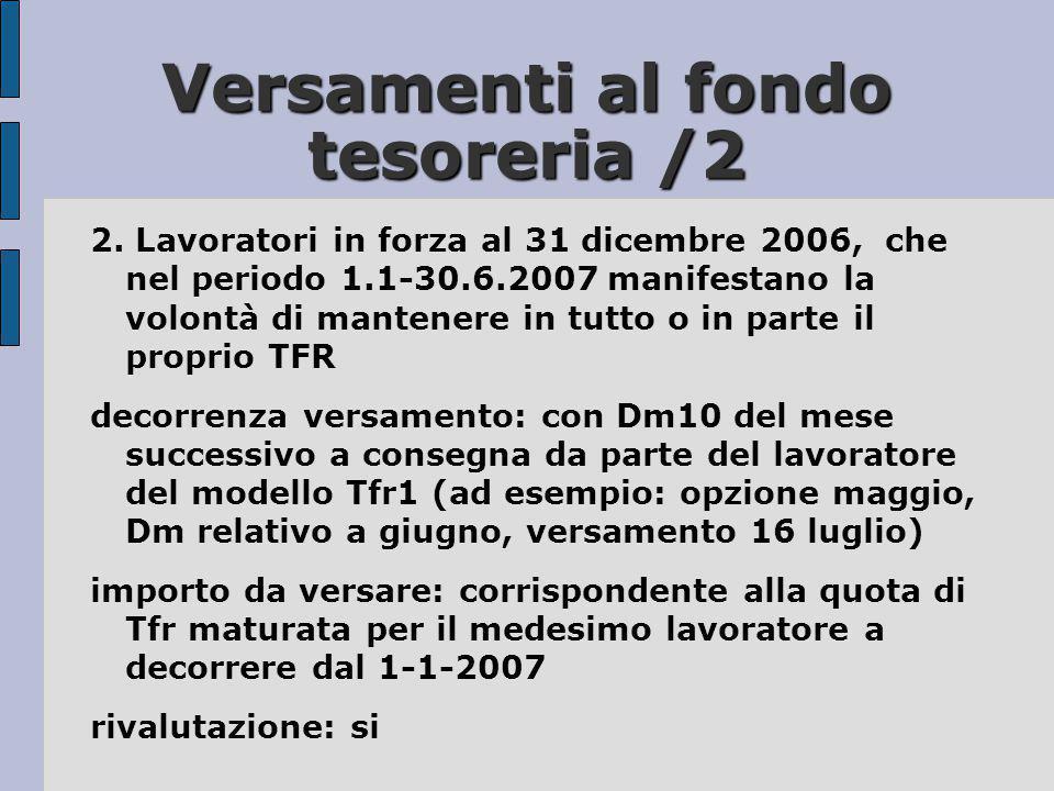 Versamenti al fondo tesoreria /2 2. Lavoratori in forza al 31 dicembre 2006, che nel periodo 1.1-30.6.2007 manifestano la volontà di mantenere in tutt