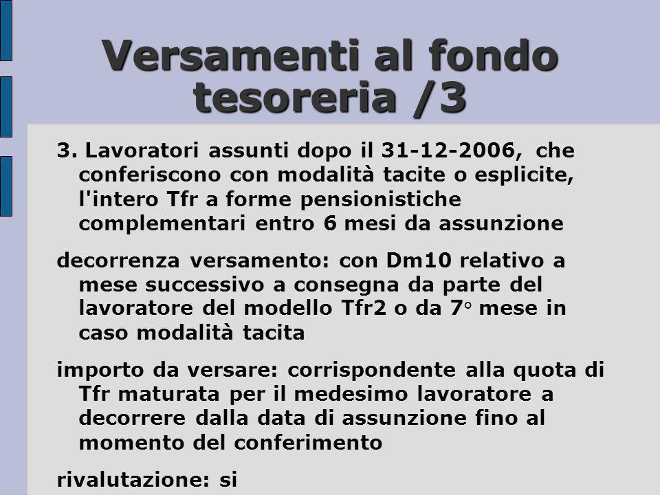 Versamenti al fondo tesoreria /3 3. Lavoratori assunti dopo il 31-12-2006, che conferiscono con modalità tacite o esplicite, l'intero Tfr a forme pens