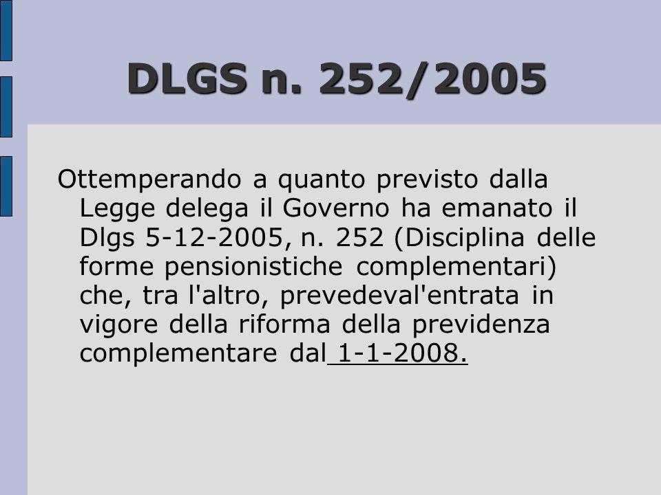 DLGS n. 252/2005 Ottemperando a quanto previsto dalla Legge delega il Governo ha emanato il Dlgs 5-12-2005, n. 252 (Disciplina delle forme pensionisti