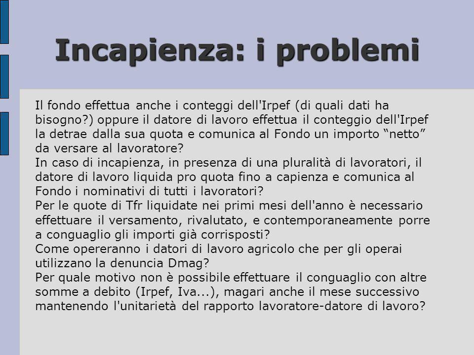 Incapienza: i problemi Il fondo effettua anche i conteggi dell'Irpef (di quali dati ha bisogno?) oppure il datore di lavoro effettua il conteggio dell