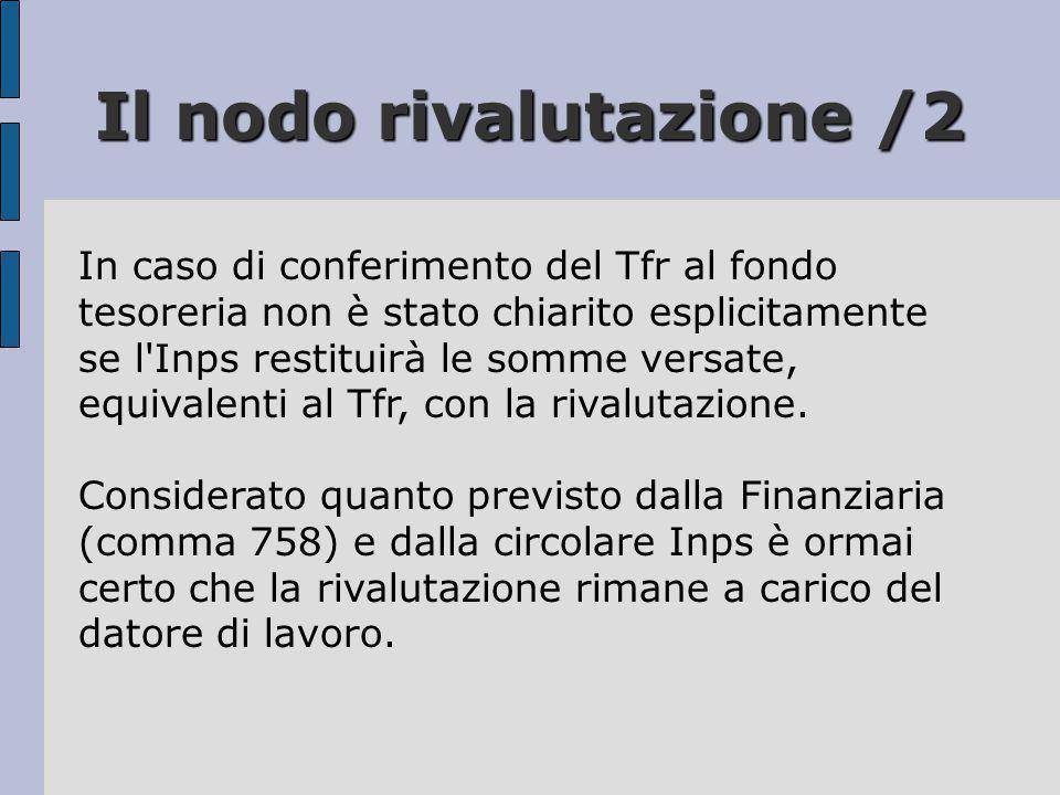 Il nodo rivalutazione /2 In caso di conferimento del Tfr al fondo tesoreria non è stato chiarito esplicitamente se l'Inps restituirà le somme versate,