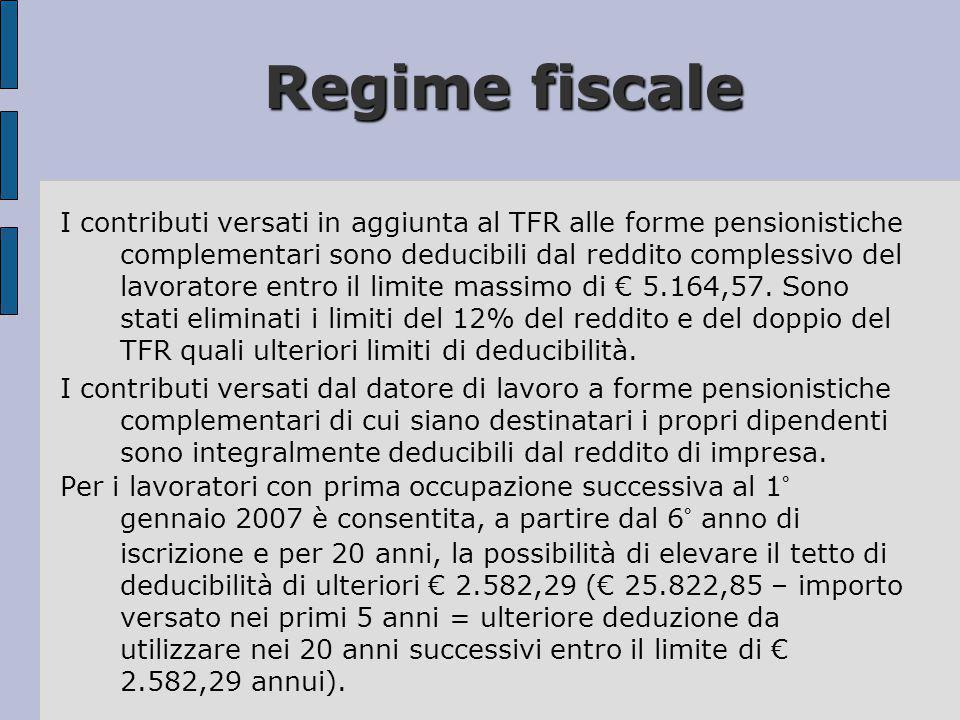 Regime fiscale I contributi versati in aggiunta al TFR alle forme pensionistiche complementari sono deducibili dal reddito complessivo del lavoratore