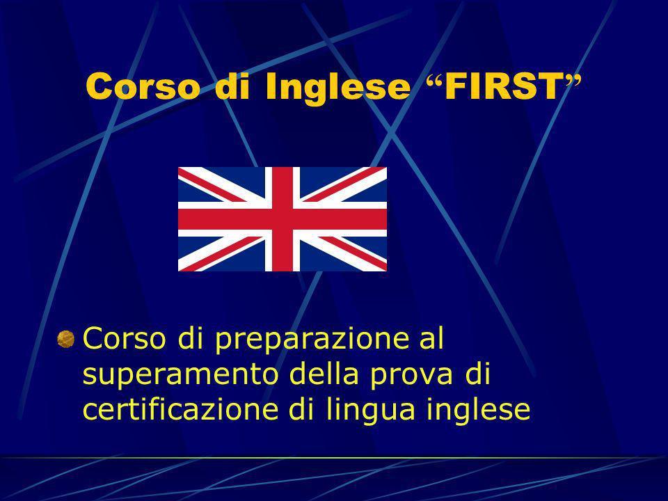 """Corso di Inglese """" FIRST """" Corso di preparazione al superamento della prova di certificazione di lingua inglese"""