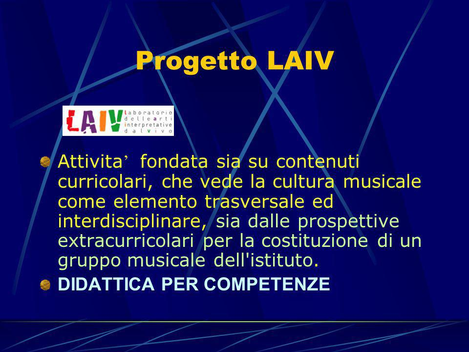 Progetto LAIV Attivita ' fondata sia su contenuti curricolari, che vede la cultura musicale come elemento trasversale ed interdisciplinare, sia dalle