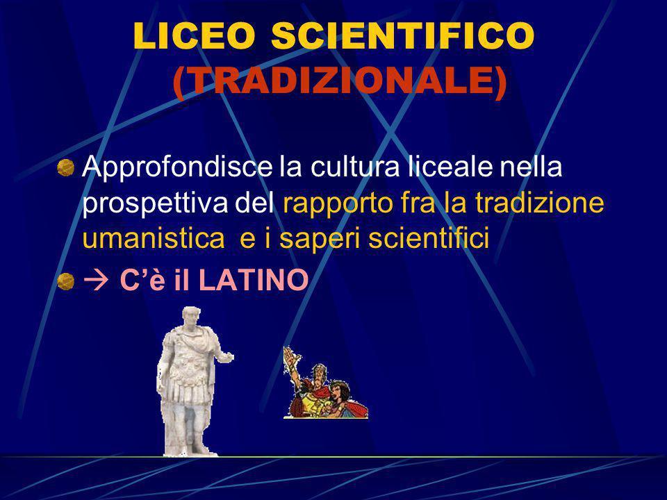 LICEO SCIENTIFICO (TRADIZIONALE) Approfondisce la cultura liceale nella prospettiva del rapporto fra la tradizione umanistica e i saperi scientifici.
