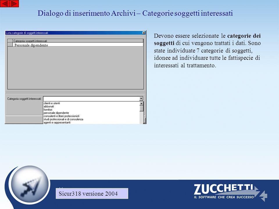 Sicur318 versione 2004 Dialogo di inserimento Archivi – Categorie soggetti interessati Sicur318 versione 2004 Devono essere selezionate le categorie dei soggetti di cui vengono trattati i dati.