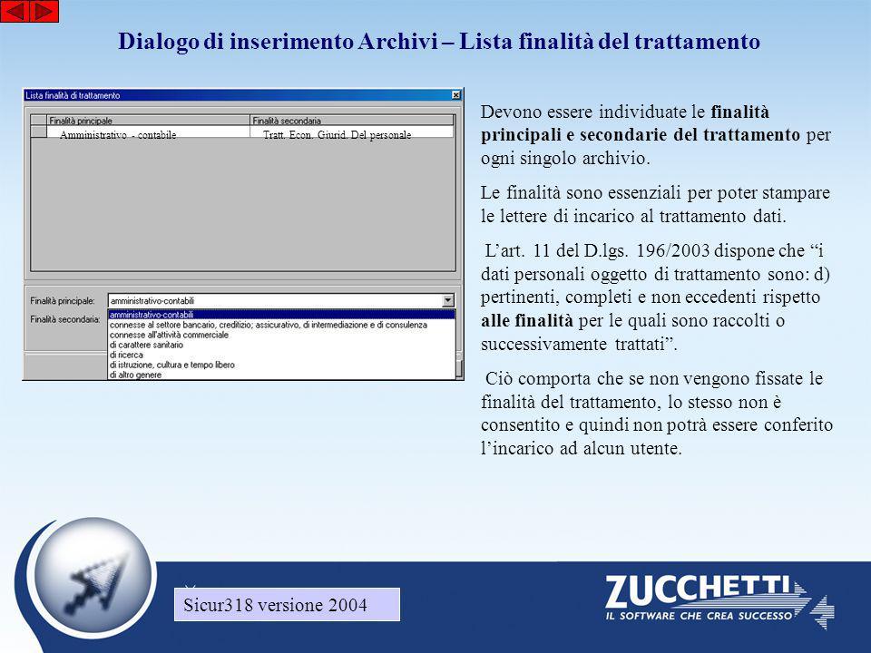 Sicur318 versione 2004 Dialogo di inserimento Archivi – Lista finalità del trattamento Sicur318 versione 2004 Devono essere individuate le finalità pr