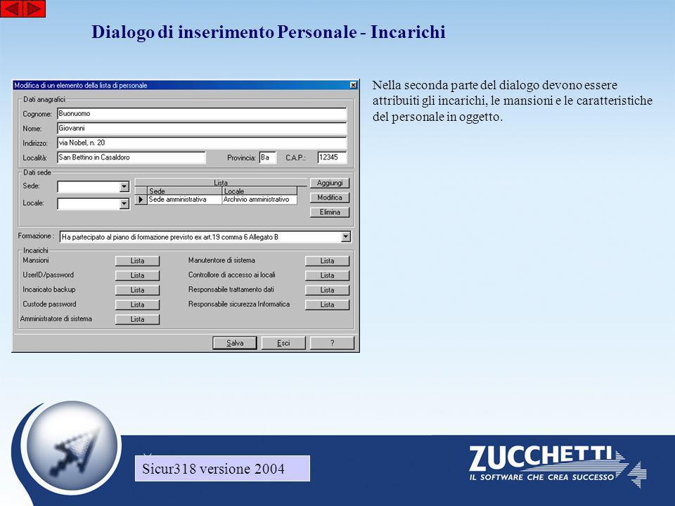 Sicur318 versione 2004 Dialogo di inserimento Personale - Incarichi Sicur318 versione 2004 Nella seconda parte del dialogo devono essere attribuiti gli incarichi, le mansioni e le caratteristiche del personale in oggetto.