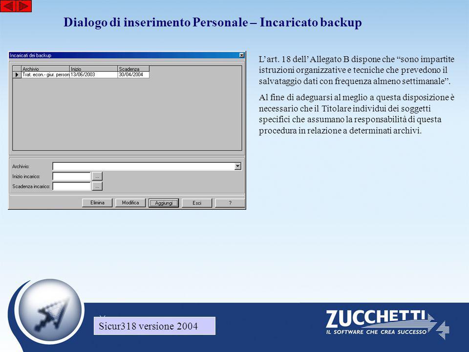 """Sicur318 versione 2004 Dialogo di inserimento Personale – Incaricato backup Sicur318 versione 2004 L'art. 18 dell'Allegato B dispone che """"sono imparti"""