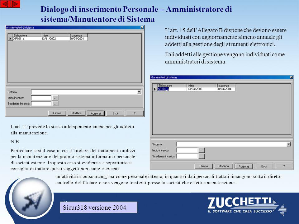 Sicur318 versione 2004 Dialogo di inserimento Personale – Amministratore di sistema/Manutentore di Sistema Sicur318 versione 2004 L'art. 15 dell'Alleg