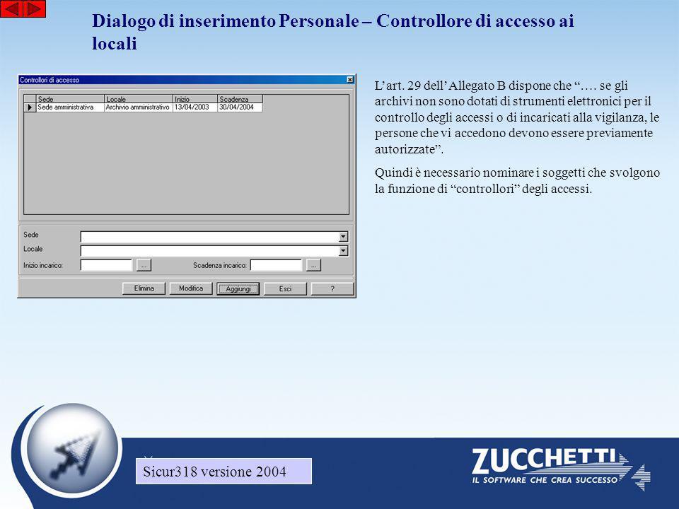 Sicur318 versione 2004 Dialogo di inserimento Personale – Controllore di accesso ai locali Sicur318 versione 2004 L'art. 29 dell'Allegato B dispone ch