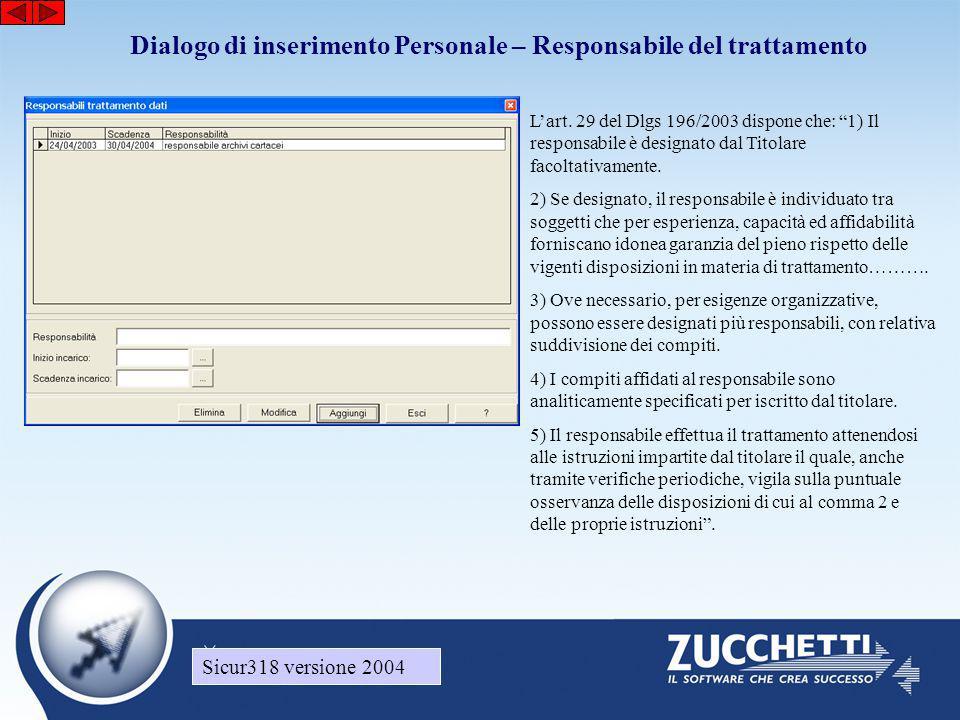 Sicur318 versione 2004 Dialogo di inserimento Personale – Responsabile del trattamento Sicur318 versione 2004 L'art. 29 del Dlgs 196/2003 dispone che: