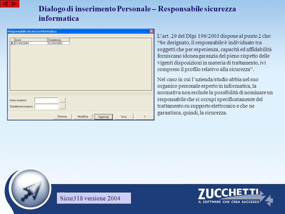Sicur318 versione 2004 Dialogo di inserimento Personale – Responsabile sicurezza informatica Sicur318 versione 2004 L'art. 29 del Dlgs 196/2003 dispon