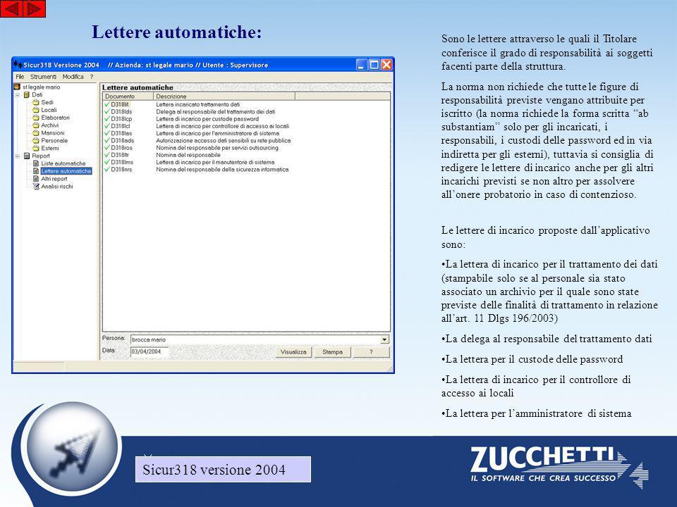 Sicur318 versione 2004 Lettere automatiche: Sicur318 versione 2004 Sono le lettere attraverso le quali il Titolare conferisce il grado di responsabilità ai soggetti facenti parte della struttura.