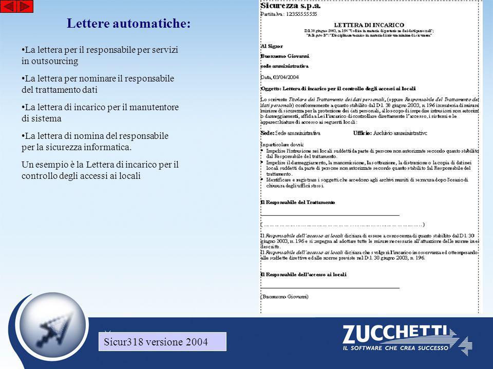 Sicur318 versione 2004 Lettere automatiche: Sicur318 versione 2004 •La lettera per il responsabile per servizi in outsourcing •La lettera per nominare il responsabile del trattamento dati •La lettera di incarico per il manutentore di sistema •La lettera di nomina del responsabile per la sicurezza informatica.