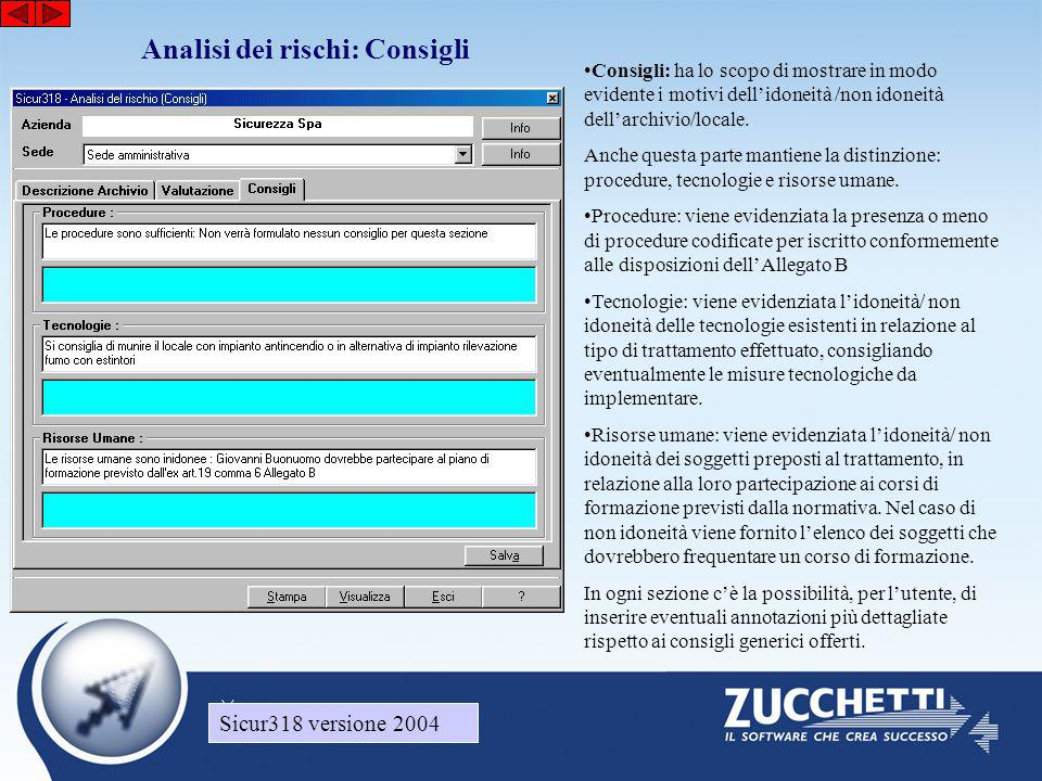 Sicur318 versione 2004 Analisi dei rischi: Consigli Sicur318 versione 2004 •Consigli: ha lo scopo di mostrare in modo evidente i motivi dell'idoneità /non idoneità dell'archivio/locale.