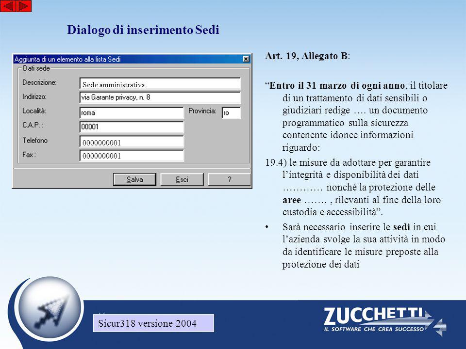 Sicur318 versione 2004 Dialogo di inserimento Archivi – Lista finalità del trattamento Sicur318 versione 2004 Devono essere individuate le finalità principali e secondarie del trattamento per ogni singolo archivio.